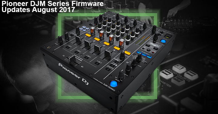 Pioneer DJM Mixer Series Firmware Updates August 2017
