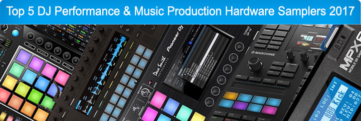 Top 5 DJ Performance and Music Production Hardware Samplers 2017