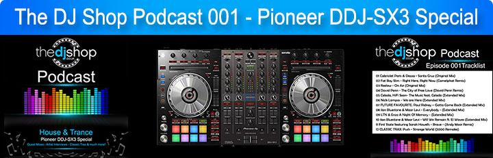 The DJ Shop Podcast 001 - Pioneer DDJ-SX3 Special