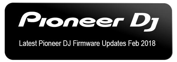 Pioneer DJ Firmware UpdatesFeb 2018