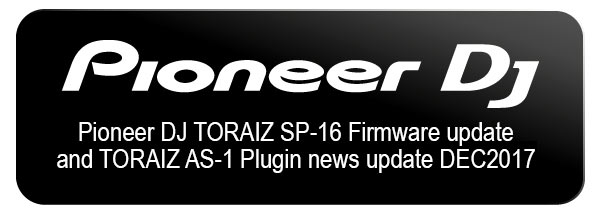Pioneer DJ TORAIZ SP-16 Firmware update and TORAIZ AS-1 Plugin news update
